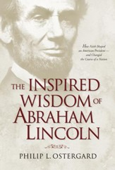The Inspired Wisdom of Abraham Lincoln: How Faith Shaped an American President - and Changed the Course of a Nation - eBook