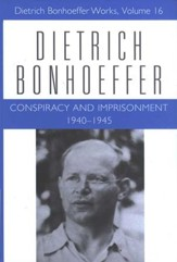 Conspiracy and Imprisonment, 1940-1945: Dietrich Bonhoeffer Works [DBW], Volume 16