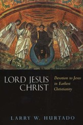 Lord Jesus Christ: Devotion to Jesus in Earliest Christianity
