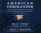 American Commander: Serving a Country Worth Fighting For and Training the Brave Soldiers Who Lead the Way - unabridged audio book on CD
