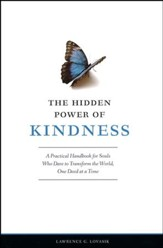 The Hidden Power of Kindness: A Practical Handbook for Souls Who Dare to Transform the World, One Deed at a Time