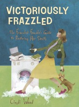 Victoriously Frazzled: The Frazzled Female's Guide to Restoring Her Sanity, Member Book - Slightly Imperfect