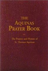 The Aquinas Prayer Book: The Prayers and Hymns of St Thomas Thomas Aquinas