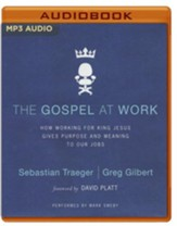 The Gospel at Work: How Working for King Jesus Gives Purpose and Meaning to Our Jobs - unabridged audio book on MP3-CD