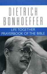 Life Together and Prayerbook of the Bible: Dietrich Bonhoeffer Works [DBW], Volume 5