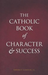 The Catholic Book of Character & Success