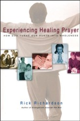 Experiencing Healing Prayer: How God Turns Our Hurts into Wholeness