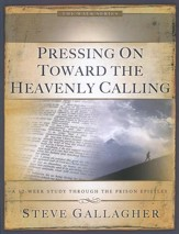 Pressing On Toward the Heavenly Calling: A 12 Week Study Through the Prison Epistles