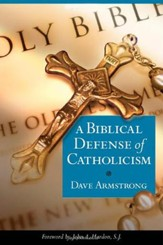 A Biblical Defense of the Catholic Faith