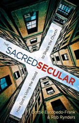 The Sacred Secular: How God Is Using the World to Shape the Church - eBook