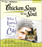 Chicken Soup for the Soul: What I Learned from the Cat Unabridged Audiobook on CD