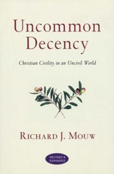 Uncommon Decency: Christian Civility in an Uncivil World, Revised and Expanded