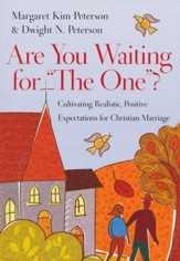 Are You Waiting for the One? Cultivating Realistic, Positive Expectations for Christian Marriage
