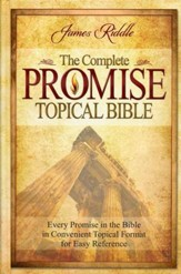 The Complete Promise Topical Bible: Every Promise in  the Bible in Convenient Topical Format