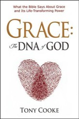 Grace, The DNA of GOD: What the Bible Says About God's Grace and its Life-Transforming Power