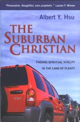 The Suburban Christian: Finding Spiritual Vitality in the Land of Plenty