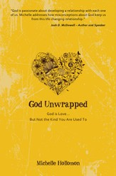 God Unwrapped : God Is Love... But Not the Kind You Are Used To