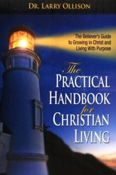 The Practical Handbook for Christian Living:   Believers Guide to Growing in Christ and Living With