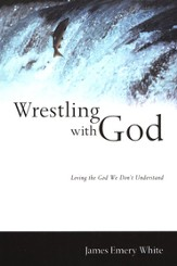 Wrestling with God: Loving the God We Don't Understand