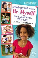 Everybody Tells Me to Be Myself but I Don't Know Who I Am, Revised Edition: Building Your Self-Esteem - eBook