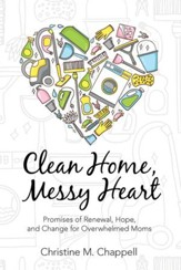 Clean Home, Messy Heart: Promises of Renewal, Hope, and Change for Overwhelmed Moms - eBook