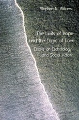 The Limits of Hope and the Logic of Love: Essays on Eschatalogy and Social Action