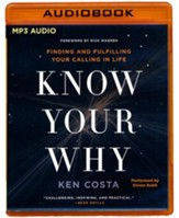 Know Your Why: Finding and Fulfilling Your Calling in Life - unabridged audio book on MP3-CD