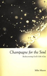 Champagne For the Soul: Rediscovering God's Gift of Joy