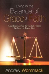 Living in the Balance of Grace and Faith: Combining Two Powerful Forces to Receive From God - Slightly Imperfect