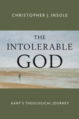 The Intolerable God: Kant's Theological Journey - eBook