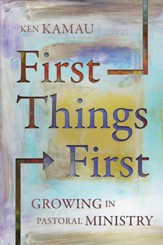 First Things First: Growing in Pastoral Ministry - eBook