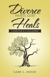 Divorce Hurts, God Heals: A simple book for a serious problem - eBook