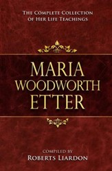 Marie Woodworth Etter Collection: The Complete Collection Of Her Life Teachings