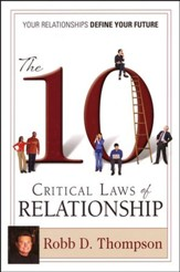 The 10 Critical Laws of Relationship: Your Relationships Define Your Future
