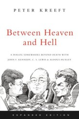 Between Heaven and Hell: A Dialog Somewhere Beyond Death with John F. Kennedy, C.S. Lewis & Aldous Huxley