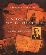 C.S. Lewis, My Godfather: Letters, Photos, and Recollections