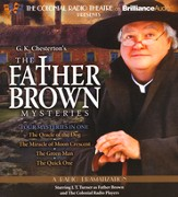 The Father Brown Mysteries: The Oracle of the Dog, The Miracle of the Moon Crescent, The Green Man, and The Quick One - a Radio Dramatization on CD