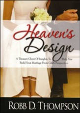 Heaven's Design: A Treasure Chest of Insights to Help You Build Your Marriage From God's Perspective