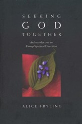 Seeking God Together: An Introduction to Group Spiritual Direction
