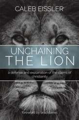 Unchaining the Lion: A Defense and Explanation of the Claims of Christianity - eBook