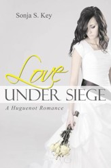 Love under Siege: A Huguenot Romance - eBook