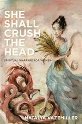 She Shall Crush The Head: Spiritual Warfare for Women - eBook