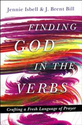 Finding God in the Verbs: Crafting a Fresh Language of Prayer