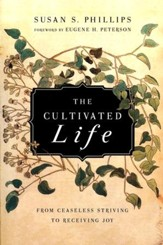 The Cultivated Life: From Ceaseless Striving to Receiving Joy