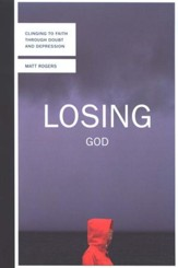 Losing God: Clinging to Faith Through Doubt and Depression