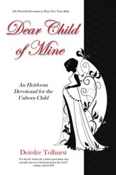 Dear Child of Mine: An Heirloom Devotional for the Unborn Child: 247 Daily Devotions - eBook