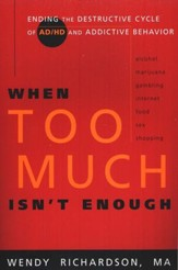When Too Much Isn't Enough: Ending the Destructive Cycle of ADHD and Addictive Behavior