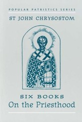 Six Books on the Priesthood (Popular Patristics)