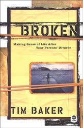 Broken: Making Sense of Life After Your Parents' Divorce