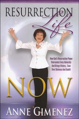 Resurrection Life Now!: How to Rise Above it All and Live Life to the Fullest